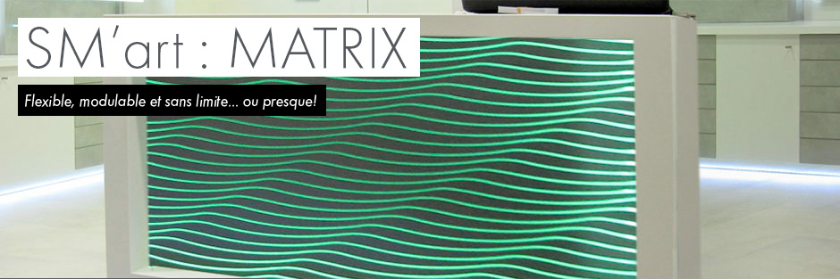 Matrix par SM'Art - Flexible, modulable et sans limite